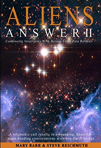 ALIENS ANSWER II: Continuing Interviews With Beings From Zeta Reticuli J. Steven Reichmuth