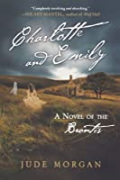 Charlotte and Emily: A Novel of the Brontës