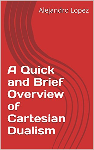 A Quick and Brief Overview of Cartesian Dualism  by  Alejandro López
