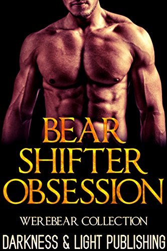 ROMANCE: BEAR SHIFTER OBSESSION (Werebear Shifter Paranormal Alpha Mated Romance Collection) (Paranormal Shapeshifter Romance Collection Series Short Stories)  by  Darkness and Light Publishing