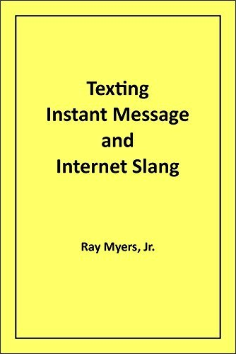 Texting Instant Message and Internet Slang  by  Ray Myers Jr.