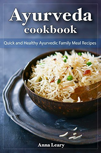Ayurveda Cookbook: Quick and Healthy Ayurvedic Family Meal Recipes  by  Anna Leary
