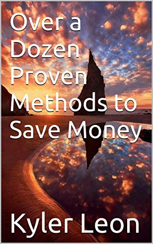 Over a Dozen Proven Methods to Save Money  by  Kyler Leon