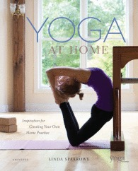 Yoga At Home: Inspiration for Creating Your Own Home Practice  by  Linda Sparrowe