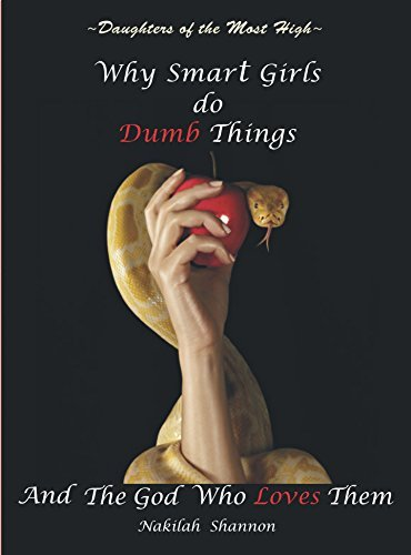 Daughters of the Most High: Why Smart Girls Do Dumb Things and the God Who Loves Them  by  Nakilah Shannon