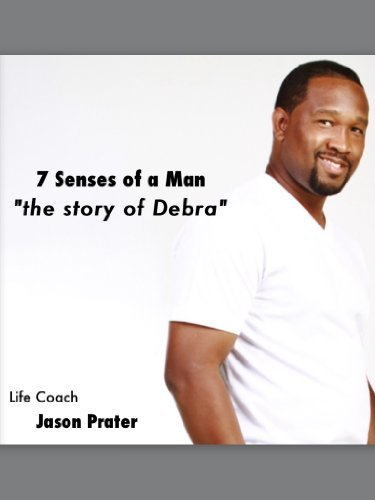 7 Senses of a Man: The story of Debra  by  Jason Prater