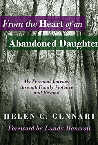 From The Heart of An Abandoned Daughter: My Personal Journey Through Family Violence and Beyond  by  Helen C. Gennari