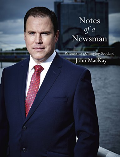 Notes of a Newsman: Witness to a Changing Scotland  by  John Mackay