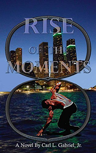 RISE OF THE MOMENTS  by  Carl L. Gabriel Jr