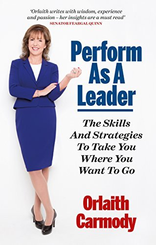 Perform As A Leader: The Skills And Strategies To Take You Where You Want To Go.  by  Orlaith Carmody