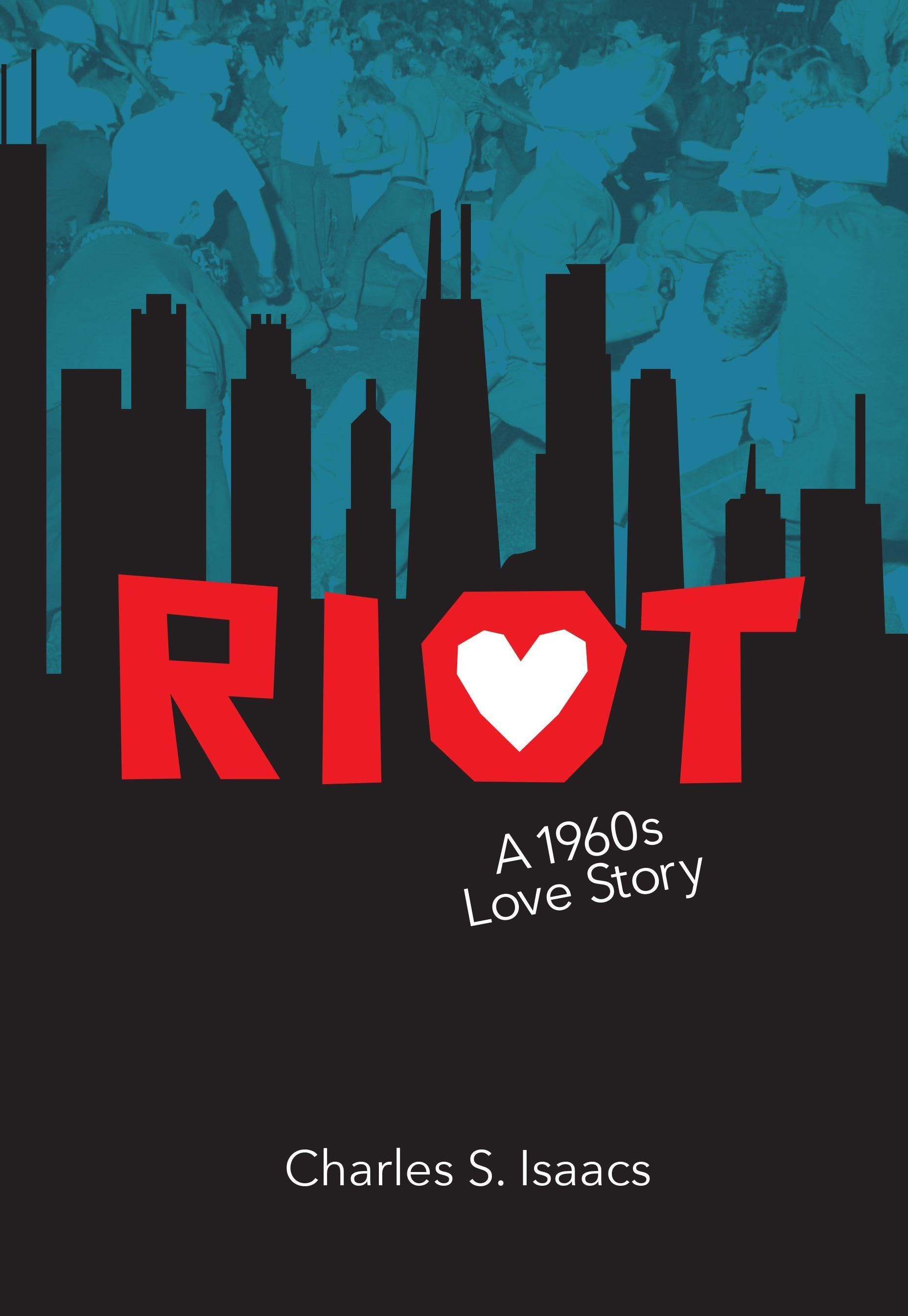 Riot: A 1960s Love Story  by  Charles S. Isaacs