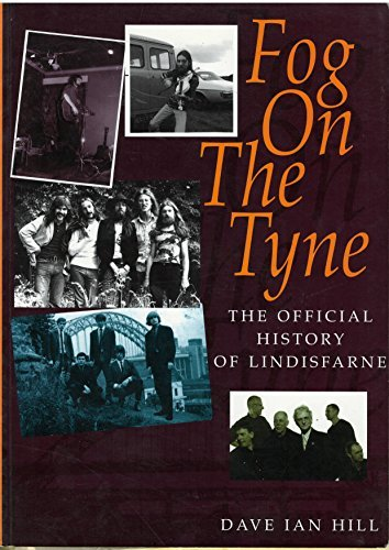 Fog On The Tyne: The Official History Of Lindisfarne  by  Dave Ian Hill