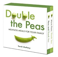 Double the Peas: Meatless Meals for Your Family: Peas and Thank You\More Peas, Thank You