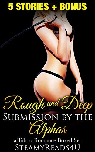 Romance: Rough and Deep Submission  by  the Alphas, A Taboo Romance Bundle by SteamyReads4U