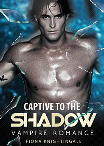 ROMANCE: Captive to the Shadow (Vampire Werewolf Medieval Romance) (Medieval Paranormal Shapeshifter Short Stories)  by  Fiona Knightingale