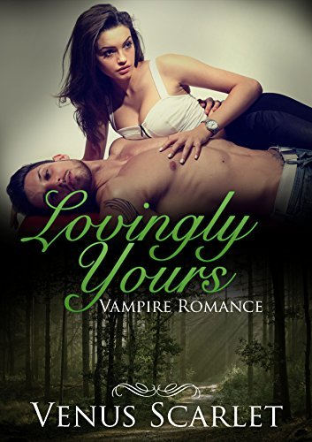 ROMANCE: Lovingly Yours (Vampire Paranormal Romance) ((Vampire Romance, Paranormal Romance, vampire, Demon,Angel, Short Stories))  by  Venus Scarlet