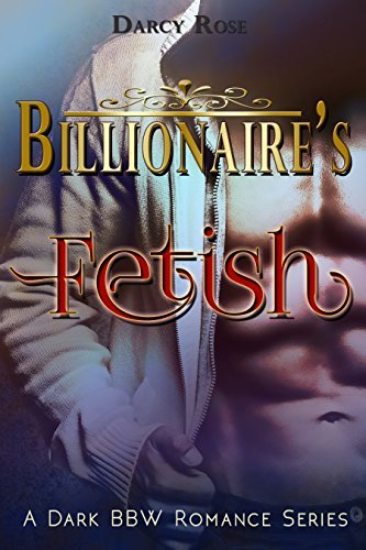 Romance: Dark Romance: Billionaires Fetish 2 (Dark Romance Kidnapping, BBW Romance, Billionaire Romance, Contemporary Romance, New Adult Romance, Romantic ... BBW Billionaire Romance Novel Series Book)  by  Darcy Rose