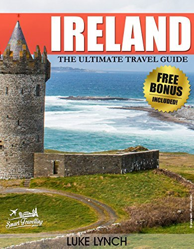 IRELAND: The Ultimate Travel Guide With Essential Tips And Over 10 Places You Must Visit  by  Smart Travelling Guides