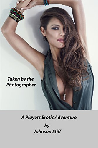 Taken By The Photographer (A Players Erotic Adventure Book 2)  by  Johnson Stiff
