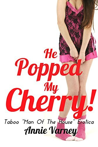 He Popped My Cherry | Taboo Man Of The House Erotica  by  Annie Varney