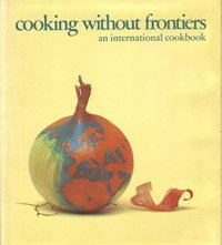 Cooking Without Frontiers : An International Cookbook  by  Thelma Lay