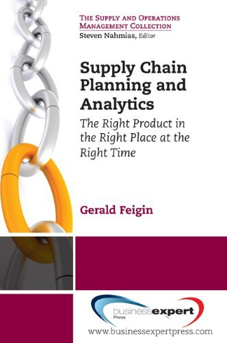 Supply Chain Planning and Analytics: The Right Product in the Right Place at the Right Time The Right Product in the Right Place at the Right Time Gerald Feigin