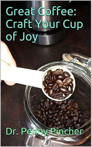 Great Coffee: Craft Your Cup of Joy  by  Dr. Penny Pincher