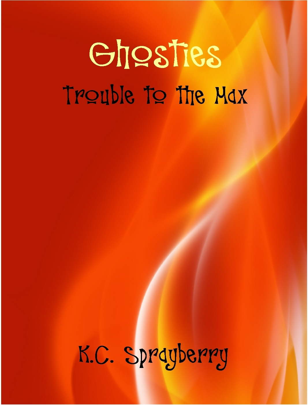 Ghosties: Trouble to the Max K.C. Sprayberry