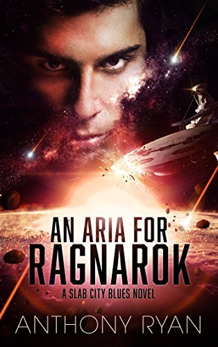 An Aria for Ragnarok: A Slab City Blues Novel Anthony  Ryan