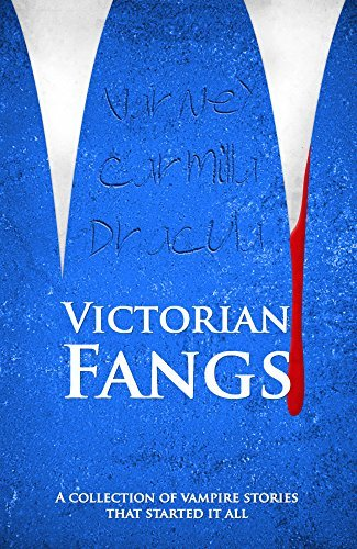 Victorian Fangs (Illustrated): A Collection of Vampire Stories Bram Stoker