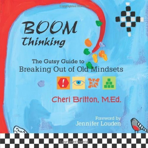 BOOM Thinking: The Gutsy Guide to Breaking Out of Old Mindsets  by  Cheri Britton M.Ed.
