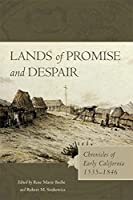 Lands of Promise and Despair: Chronicles of Early California, 1535-1846