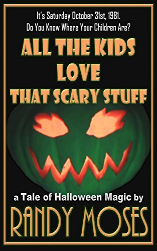 All The Kids Love That Scary Stuff  by  Randy Moses