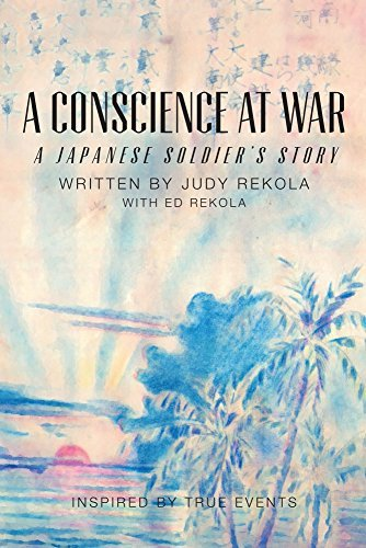 A Conscience at War: A Japanese Soldiers Story  by  Judy Rekola