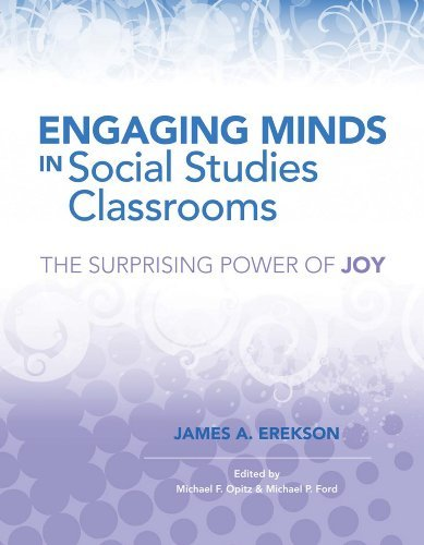 Engaging Minds in Social Studies Classrooms: The Surprising Power of Joy James A. Erekson