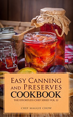 Easy Canning and Preserves Cookbook (Canning Cookbook, Canning Recipes, Preserves and Canning, Canning and Preserves, Canning 1)  by  Maggie Chow