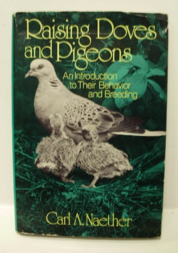 Raising doves and pigeons: An introduction to their behavior and breeding Carl A Naether