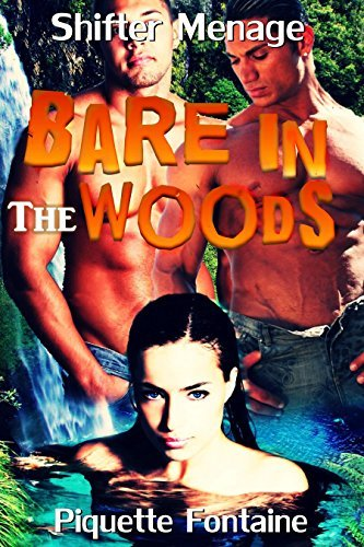 MENAGE: EROTICA: BISEXUAL THREESOME: ROMANCE: Bare In The Woods (MMF Collection)  by  Piquette Fontaine
