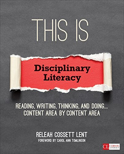 This Is Disciplinary Literacy: Reading, Writing, Thinking, and Doing . . . Content Area  by  Content Area by ReLeah Cossett Lent