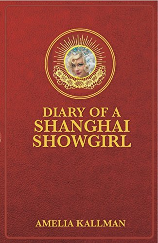 Diary of a Shanghai Showgirl: Raising the Red Curtain on China... Uncensored Amelia Kallman