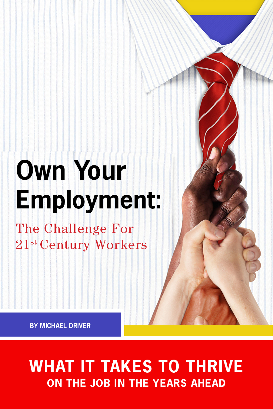 Own Your Employment: The Challenge for Twenty-First Century Workers Michael Driver
