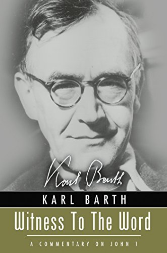 Witness to the Word: A Commentary on John 1 Karl Barth