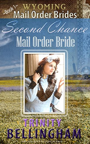 Second Chance Mail Order Bride (Wyoming Mail Order Brides #1) Trinity Bellingham