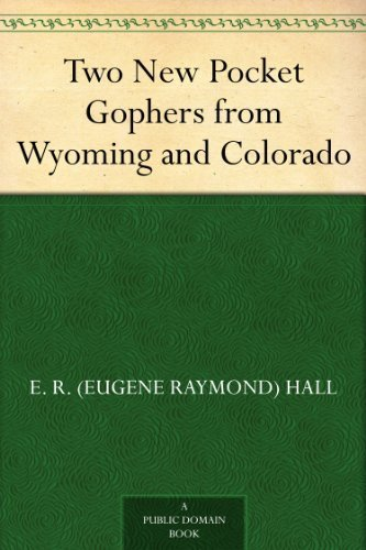 Two New Pocket Gophers from Wyoming and Colorado E. R. (Eugene Raymond) Hall