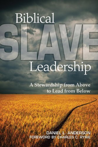 Biblical Slave Leadership: A Stewardship from Above to Lead from Below  by  Dr. Daniel L. Anderson