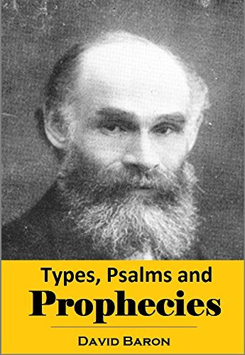 Types, Psalms and Prophecies: Being a Series of Old Testament Studies David Baron