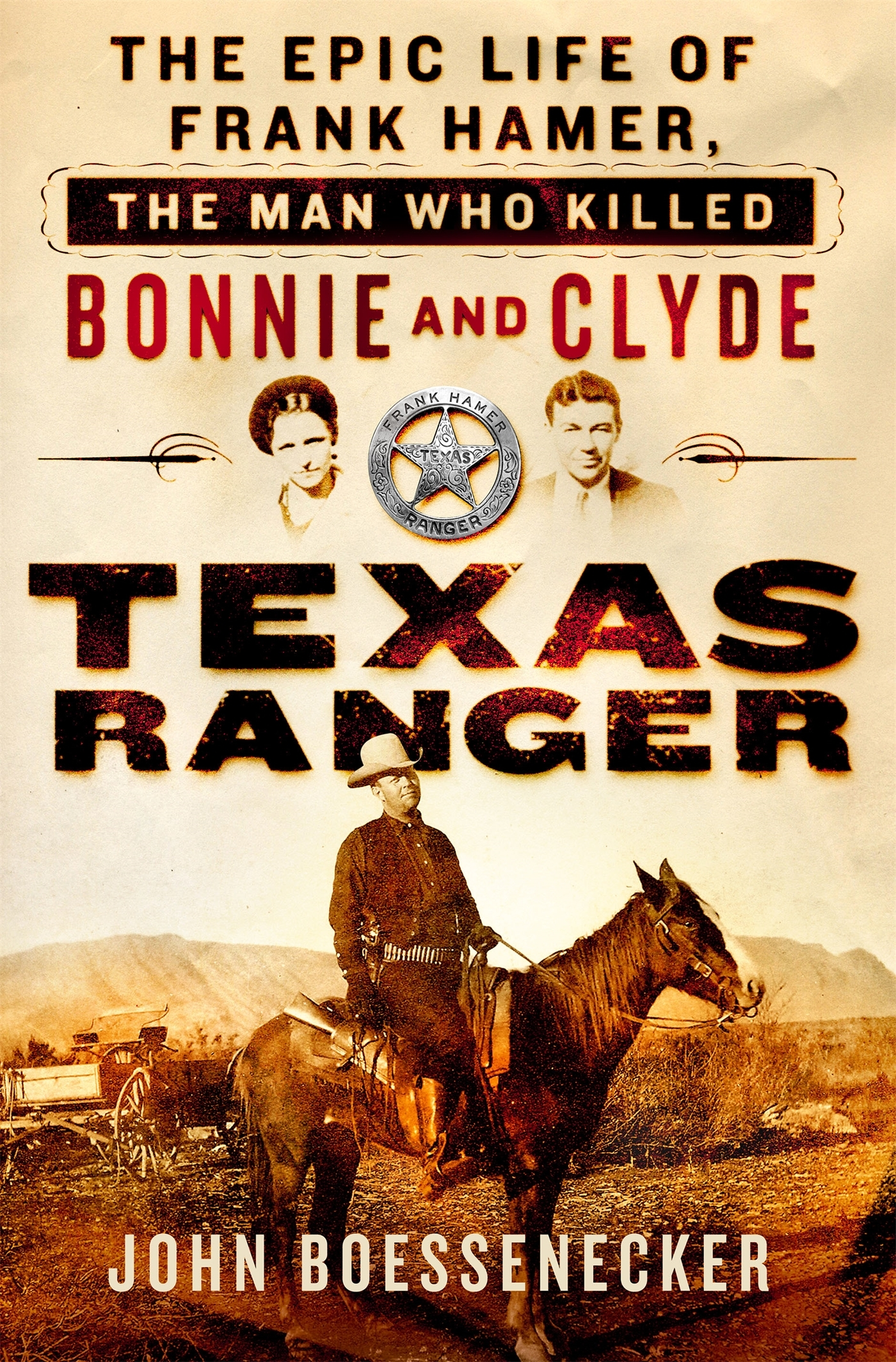 Texas Ranger: The Epic Life of Frank Hamer, the Man Who Killed Bonnie and Clyde  by  John Boessenecker