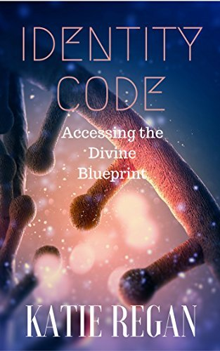 Identity Code: Accessing the Divine Blueprint (New Creature Book 2)  by  Katie Regan