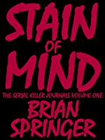 Stain of Mind: The Serial Killer Journals Volume One