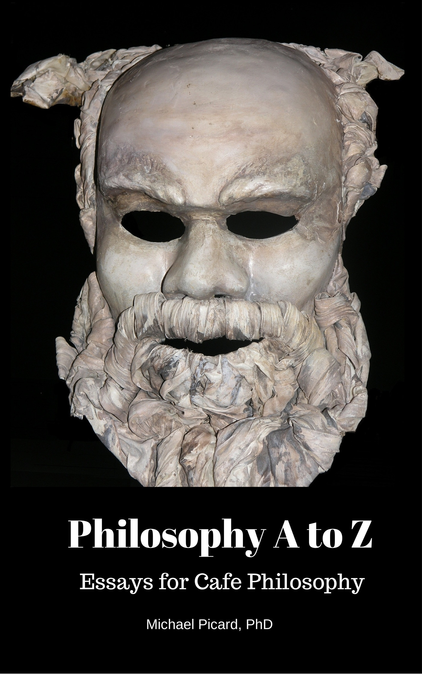 Philosophy A to Z: Essays for Cafe Philosophy  by  Michael Picard
